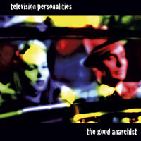 Television Personalities ER256 The Good Anarchist
