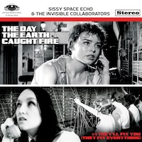 Sissy Space Echo And The Invisible Collaborators OBH11UK The Day The Earth Caught Fire