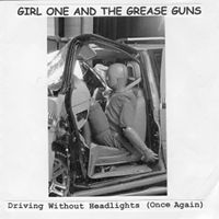 Girl One And The Grease Guns SQRL34 Driving Without Headlights (Once Again)